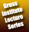 Gruss Institute Lecture Series